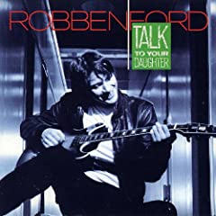 ♪Talk to Your Daughter/ロベン・フォード| 形式: CD